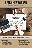Learn How To Earn: A Guide To Investment And Business Basics (English Edition)