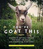 You've Goat This: Wisdom to Get You Through the Good, the Baaad, and Everything in Between (English Edition)